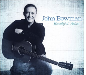 John Bowman - Beautiful Ashes
