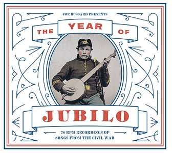 Joe Bussard Presents The Year of Jubilo - 78 RPM Recordings of Songs from the Civil War