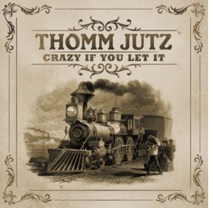 Thomm Jutz - Crazy If You Let It