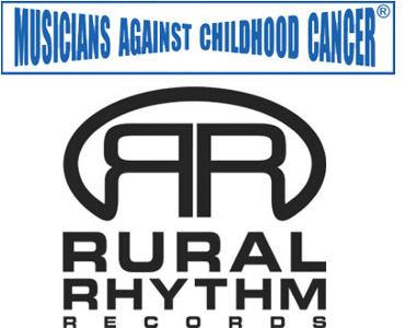 Musicians Against Childhood Cancer and Rural Rhthm Records