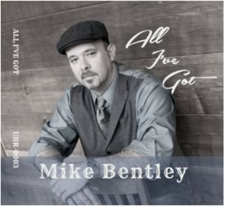 Mike Bentley - All I've Got