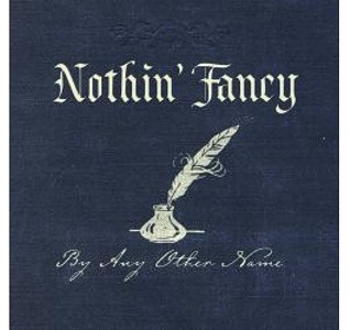 Nothin Fancy - By Any Other Name